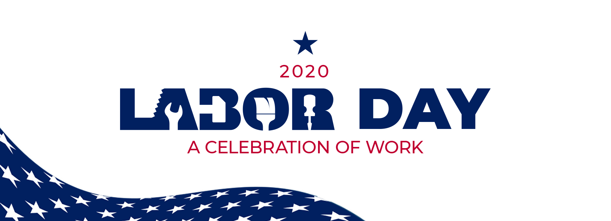 Labor Day 2020. A Celebration of Work.