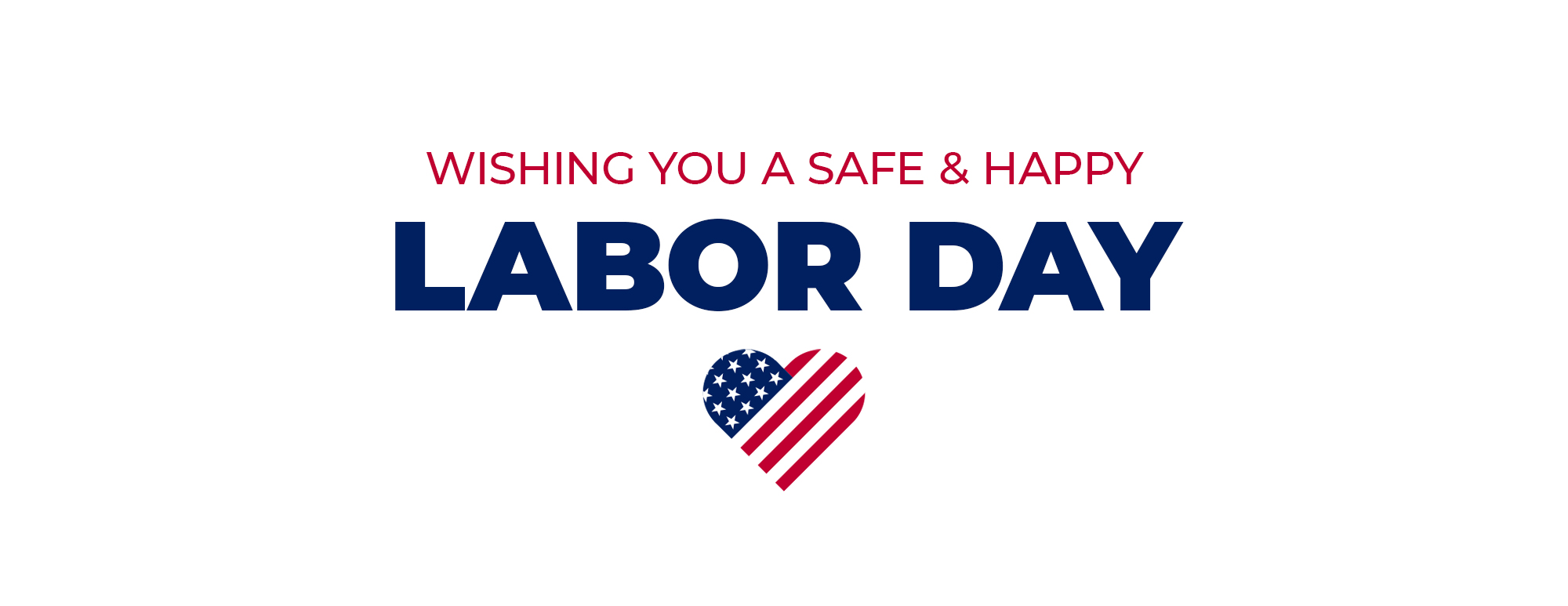 Wishing you a safe & happy labor day.